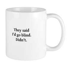 They said I'd go blind Small Mugs