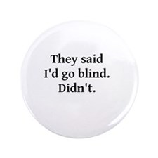 """They said I'd go blind 3.5"""" Button"""