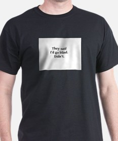 They said I'd go blind T-Shirt