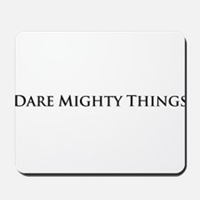 Dare Mighty Things Mousepad