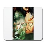 Haunted By You Mousepad