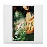 Haunted By You Tile Coaster