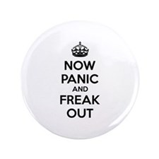 """Now paninc and freak out 3.5"""" Button"""