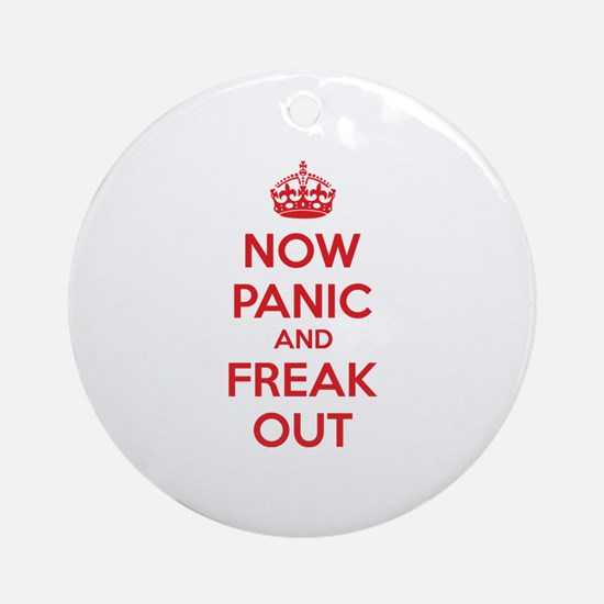 Now paninc and freak out Ornament (Round)