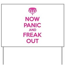 Now paninc and freak out Yard Sign