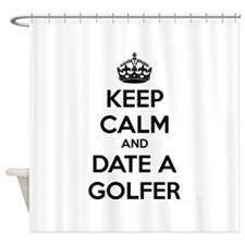 Keep calm and date a golfer Shower Curtain