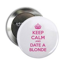 "Keep calm and date a blonde 2.25"" Button"