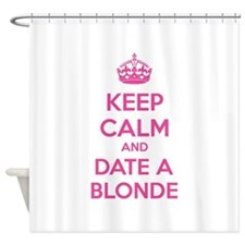 Keep calm and date a blonde Shower Curtain