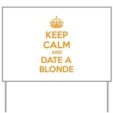 Keep calm and date a blonde Yard Sign