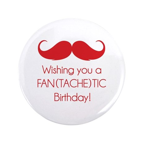 "Wishing you a fantachetic birthday! 3.5"" Button (1"