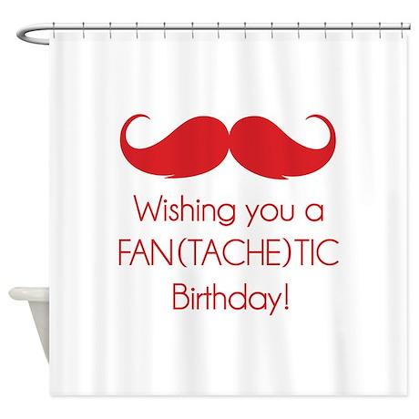 Wishing you a fantachetic birthday! Shower Curtain
