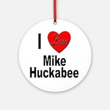 I Love Mike Huckabee Ornament (Round)