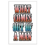 What Comes Out of a Man Large Poster