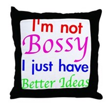 Not Bossy Throw Pillow