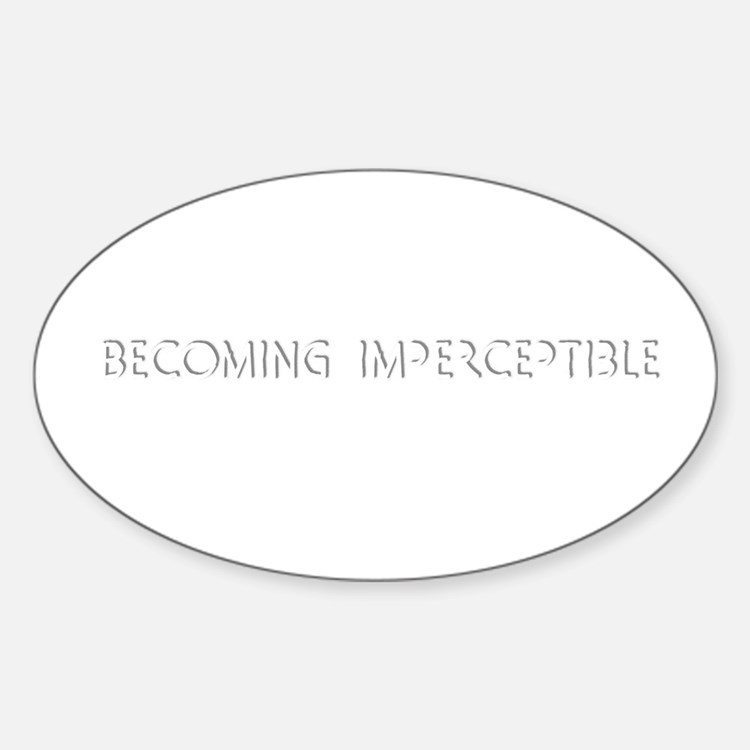 """""""Becoming Imperceptible"""" Oval Decal"""