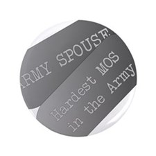 "Army Spouse Hardest MOS in the Army 3.5"" Button"