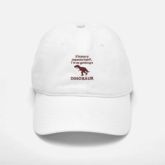 If history repeats itself dinosaur Baseball Baseball Cap