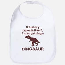 If history repeats itself dinosaur Bib