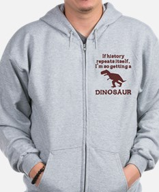 If history repeats itself dinosaur Zip Hoodie