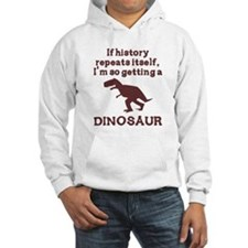 If history repeats itself dinosaur Hoodie Sweatshirt