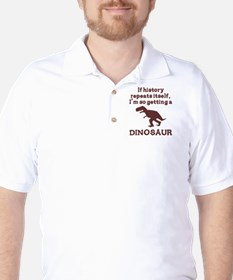 If history repeats itself dinosaur Golf Shirt