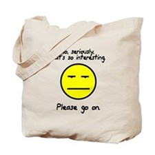 No seriously that's so interesting Tote Bag