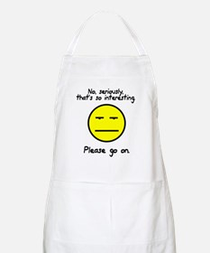 No seriously that's so interesting Apron
