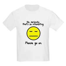 No seriously that's so interesting T-Shirt
