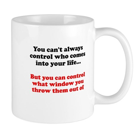 Can't always control who comes into your life Mug