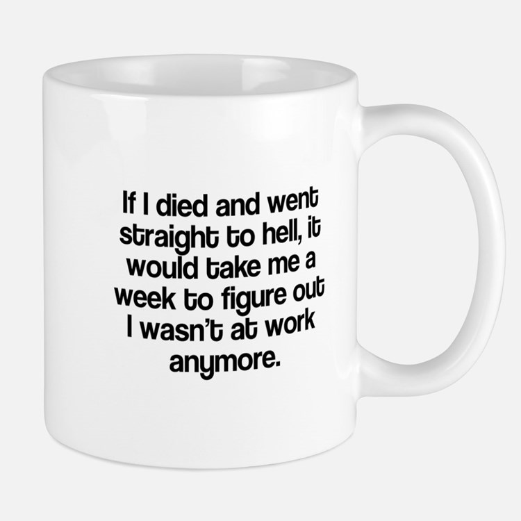 Died and straight to hell Mug