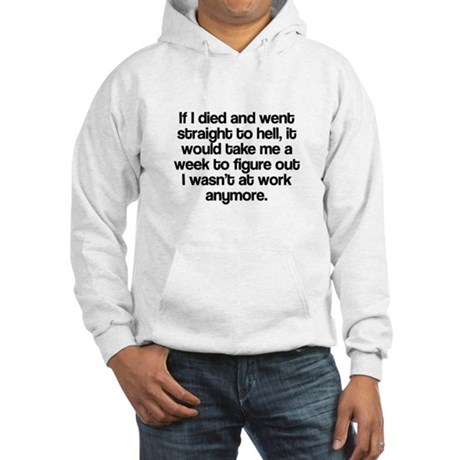 Died and straight to hell Hooded Sweatshirt