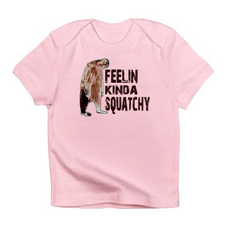 Feelin Kinda Squatchy Infant T-Shirt
