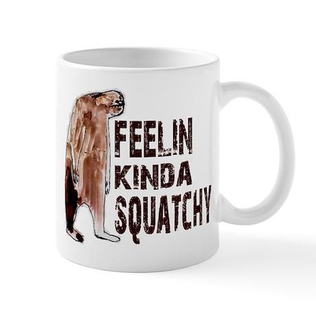 Feelin Kinda Squatchy Mug