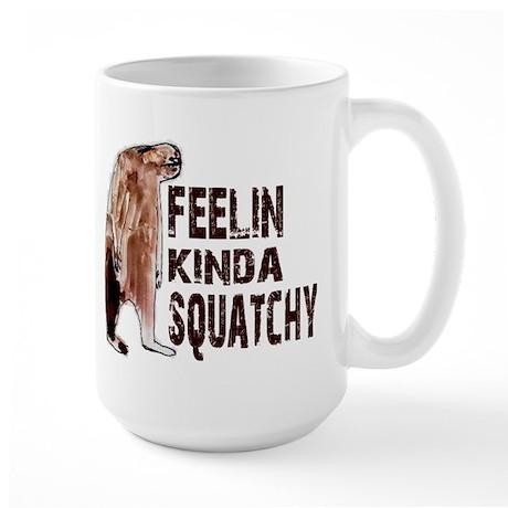 Feelin Kinda Squatchy Large Mug