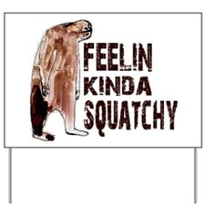 Feelin Kinda Squatchy Yard Sign