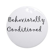 Behaviorally Conditioned Ornament (Round)