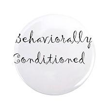"Behaviorally Conditioned 3.5"" Button"