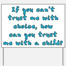 Trust me with choice Yard Sign
