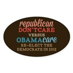 Obamacare vs Don't Care Sticker (Oval)