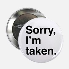 "Sorry, I'm Taken. 2.25"" Button (10 pack)"