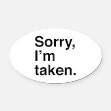 Sorry, I'm Taken. Oval Car Magnet