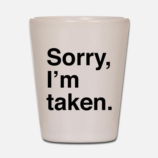 Sorry, I'm Taken. Shot Glass
