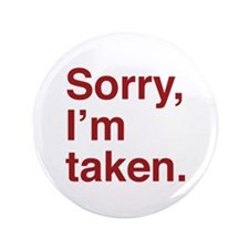 """Sorry, I'm Taken. 3.5"""" Button (100 pack)"""