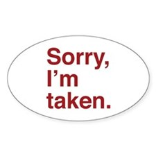 Sorry, I'm Taken. Bumper Stickers