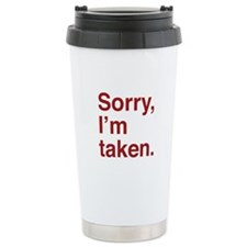Sorry, I'm Taken. Travel Coffee Mug