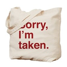 Sorry, I'm Taken. Tote Bag