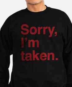 Sorry, I'm Taken. Sweatshirt