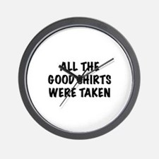 All The Good Shirts Were Taken Wall Clock
