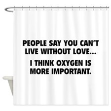Live without love Shower Curtain