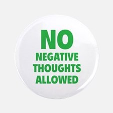 "NO Negative Thoughts Allowed 3.5"" Button"